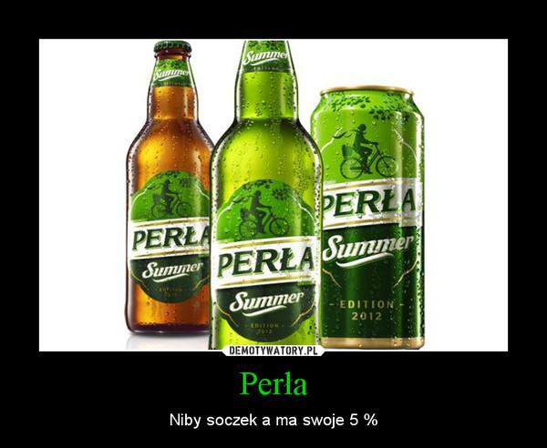 Perła – Niby soczek a ma swoje 5 %