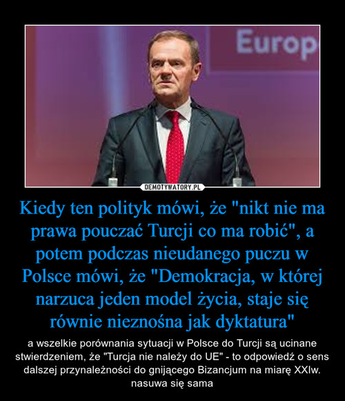"""Kiedy ten polityk mówi, że """"nikt nie ma prawa pouczać Turcji co ma robić"""", a potem podczas nieudanego puczu w Polsce mówi, że """"Demokracja, w której narzuca jeden model życia, staje się równie nieznośna jak dyktatura"""""""