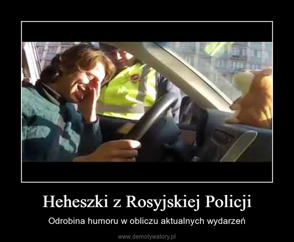 Heheszki z Rosyjskiej Policji – Odrobina humoru w obliczu aktualnych wydarzeń