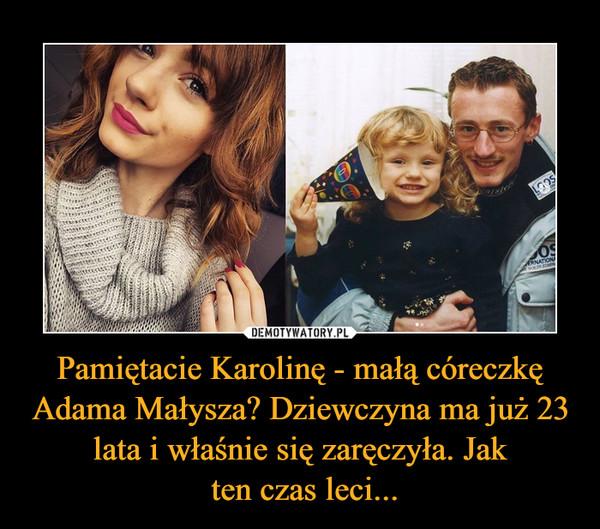 Pamiętacie Karolinę - małą córeczkę Adama Małysza? Dziewczyna ma już 23 lata i właśnie się zaręczyła. Jak ten czas leci... –