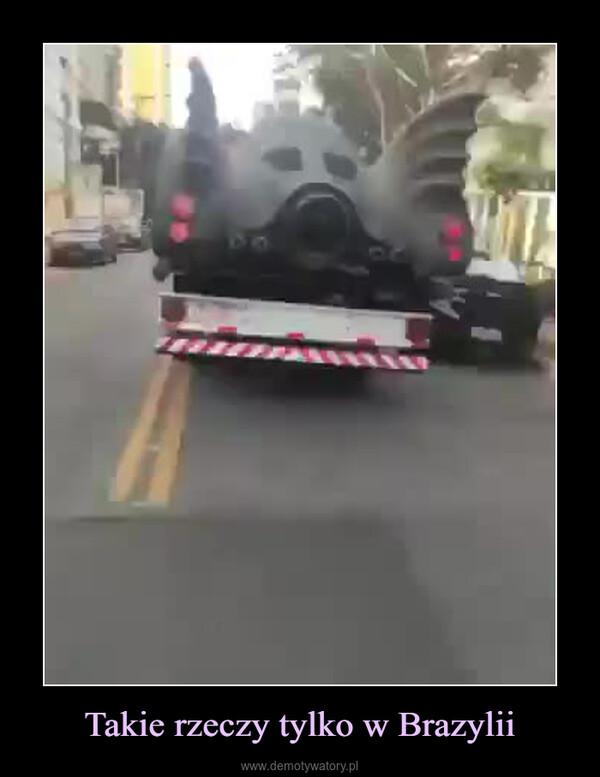 Takie rzeczy tylko w Brazylii –