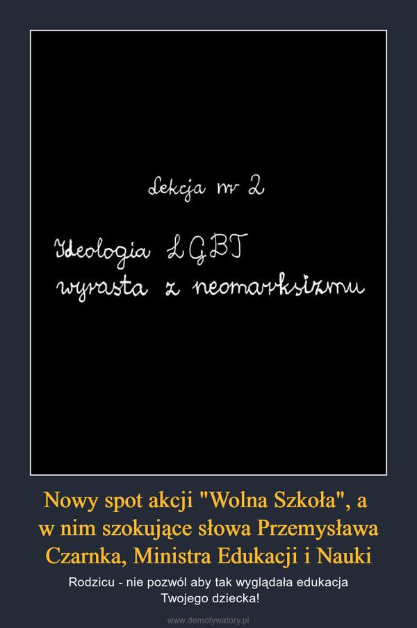 """Nowy spot akcji """"Wolna Szkoła"""", a w nim szokujące słowa Przemysława Czarnka, Ministra Edukacji i Nauki – Rodzicu - nie pozwól aby tak wyglądała edukacja Twojego dziecka!"""